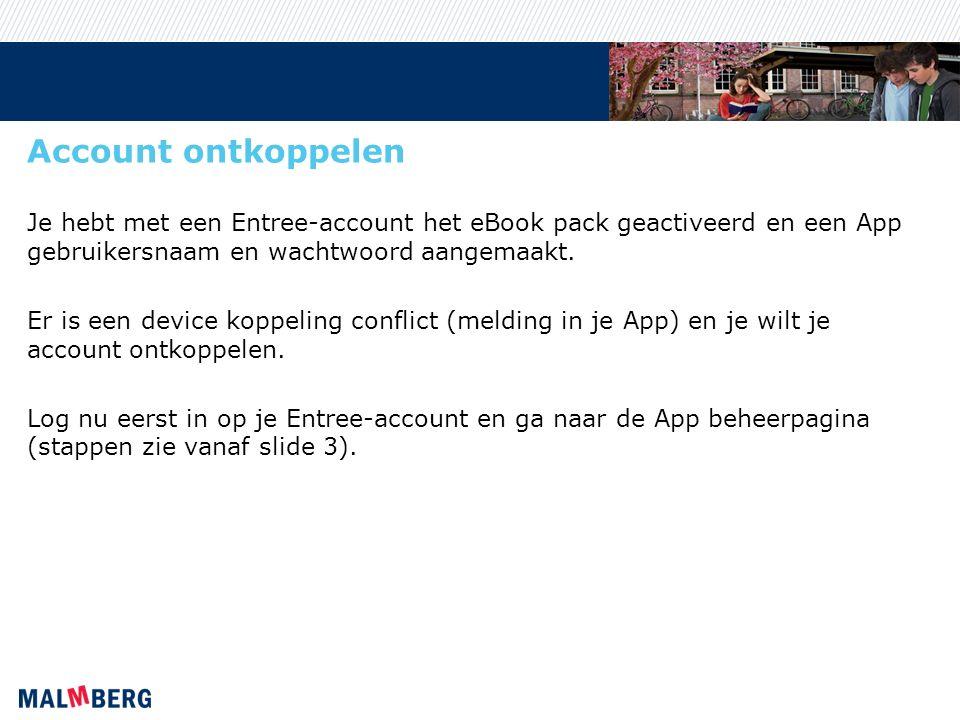 Account ontkoppelen Je hebt met een Entree-account het eBook pack geactiveerd en een App gebruikersnaam en wachtwoord aangemaakt.