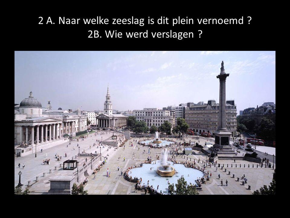2 A. Naar welke zeeslag is dit plein vernoemd ? 2B. Wie werd verslagen ?