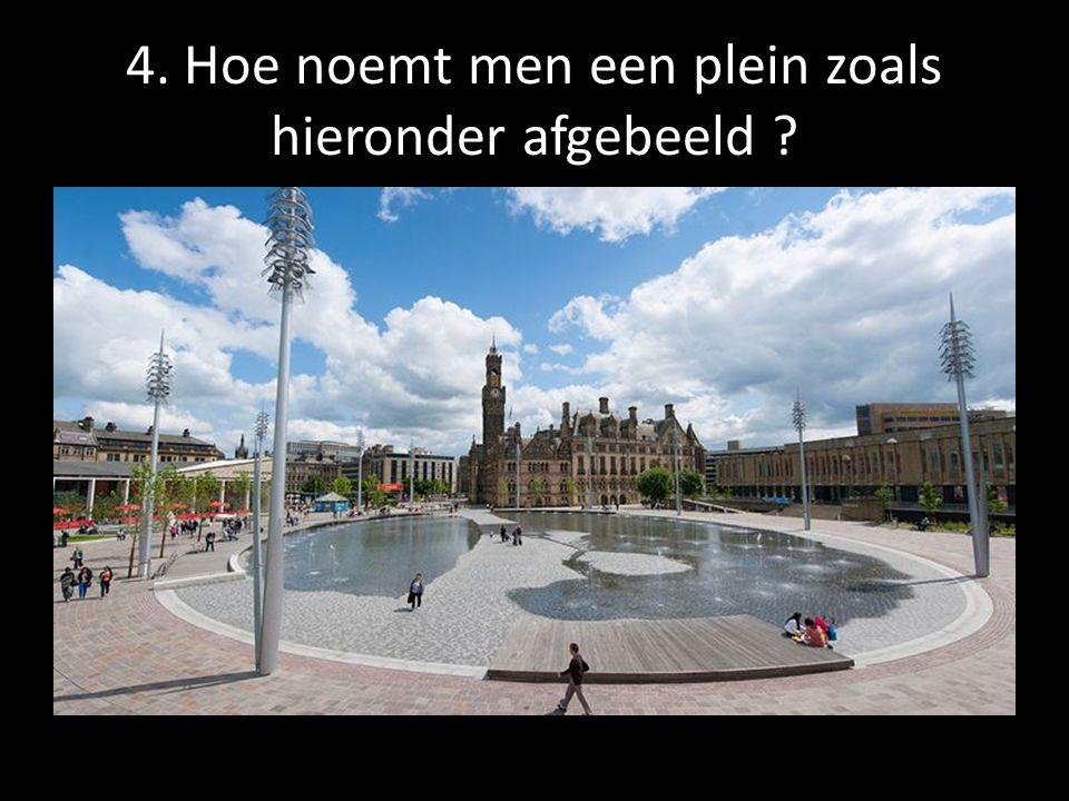 4. Hoe noemt men een plein zoals hieronder afgebeeld ?
