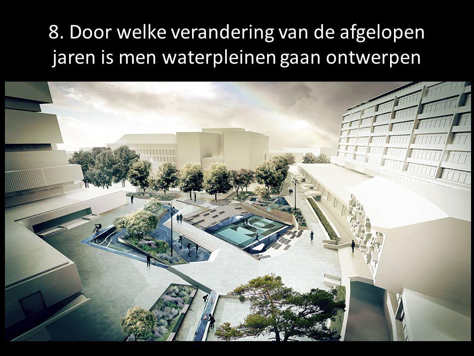 8. Door welke verandering van de afgelopen jaren is men waterpleinen gaan ontwerpen