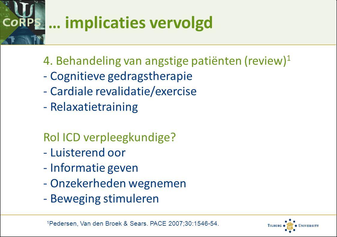 … implicaties vervolgd 4. Behandeling van angstige patiënten (review) 1 - Cognitieve gedragstherapie - Cardiale revalidatie/exercise - Relaxatietraini