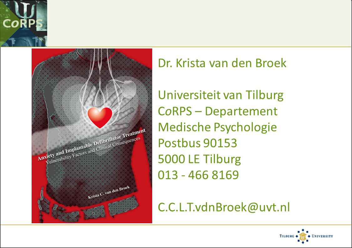 Dr. Krista van den Broek Universiteit van Tilburg CoRPS – Departement Medische Psychologie Postbus 90153 5000 LE Tilburg 013 - 466 8169 C.C.L.T.vdnBro