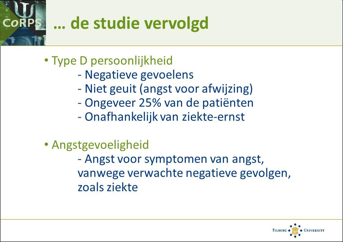… de studie vervolgd Type D persoonlijkheid - Negatieve gevoelens - Niet geuit (angst voor afwijzing) - Ongeveer 25% van de patiënten - Onafhankelijk