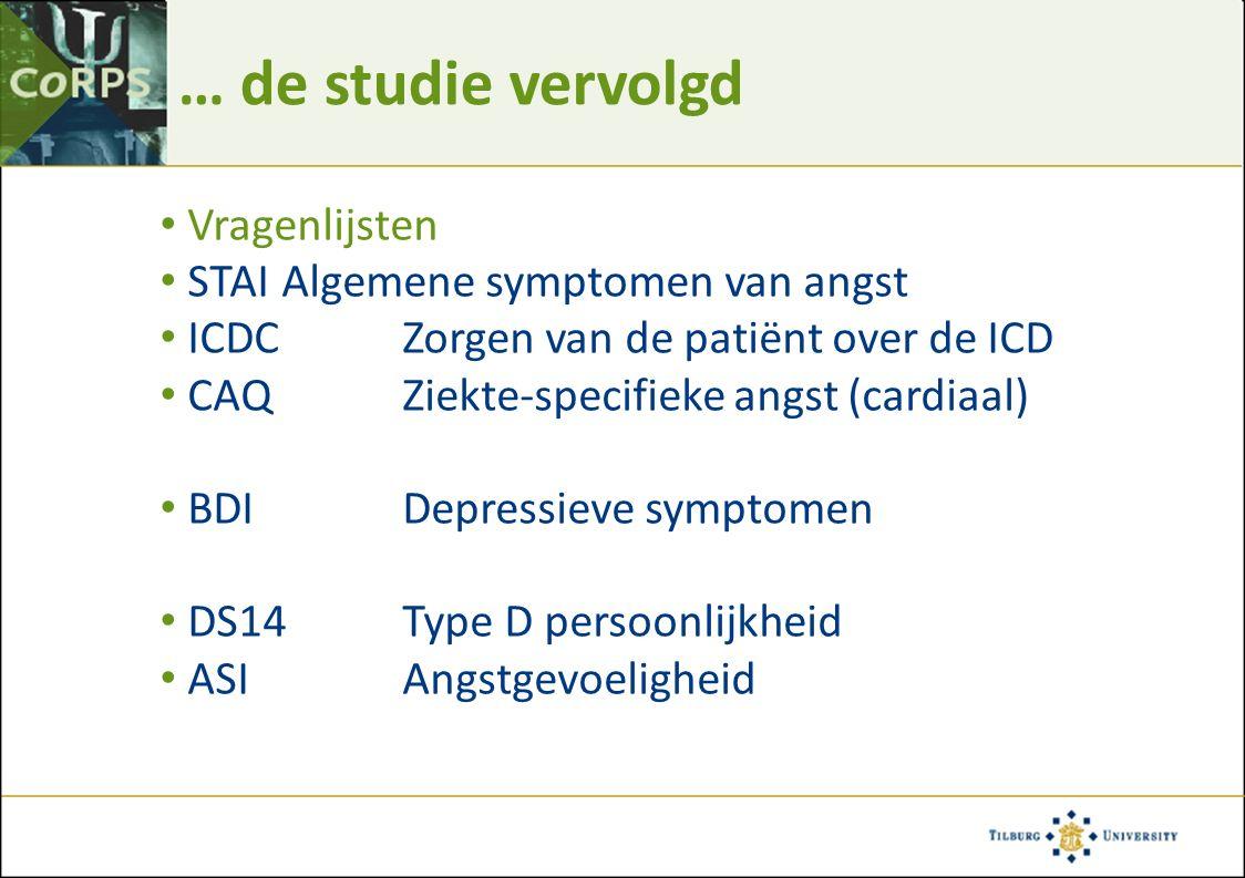 … de studie vervolgd Vragenlijsten STAI Algemene symptomen van angst ICDC Zorgen van de patiënt over de ICD CAQ Ziekte-specifieke angst (cardiaal) BDI