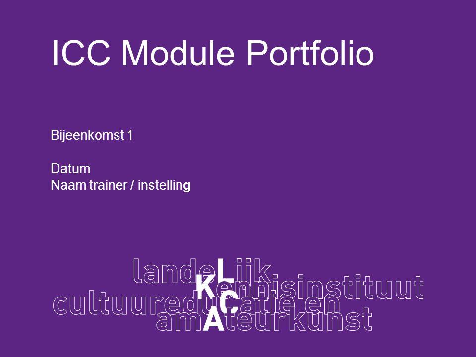 ICC Module Portfolio Bijeenkomst 1 Datum Naam trainer / instelling