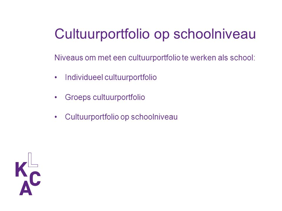 Cultuurportfolio op schoolniveau Niveaus om met een cultuurportfolio te werken als school: Individueel cultuurportfolio Groeps cultuurportfolio Cultuurportfolio op schoolniveau