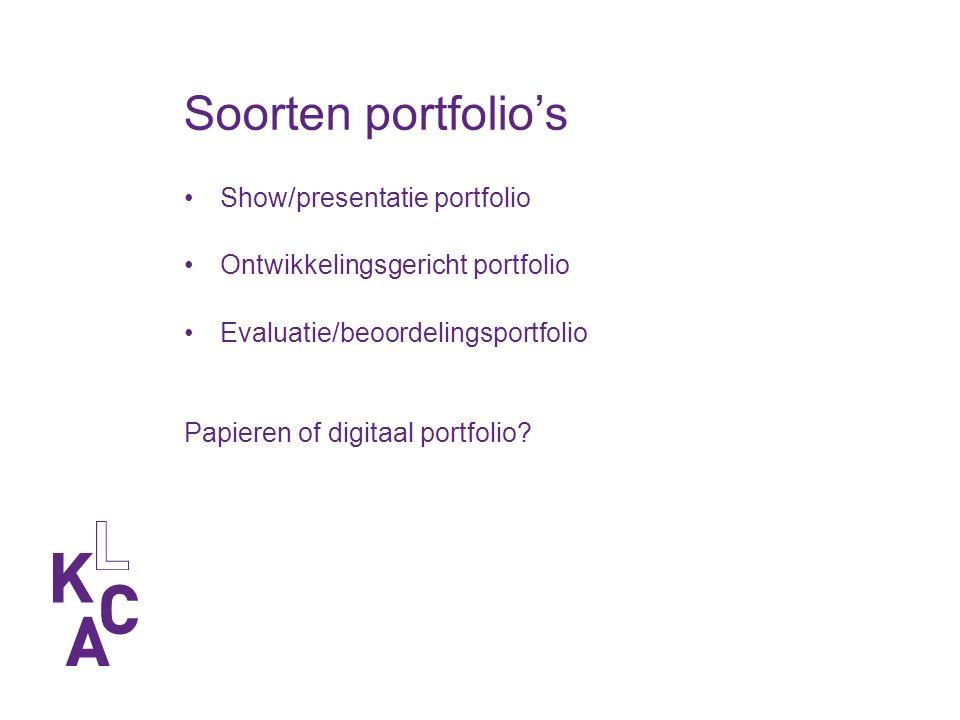 Soorten portfolio's Show/presentatie portfolio Ontwikkelingsgericht portfolio Evaluatie/beoordelingsportfolio Papieren of digitaal portfolio
