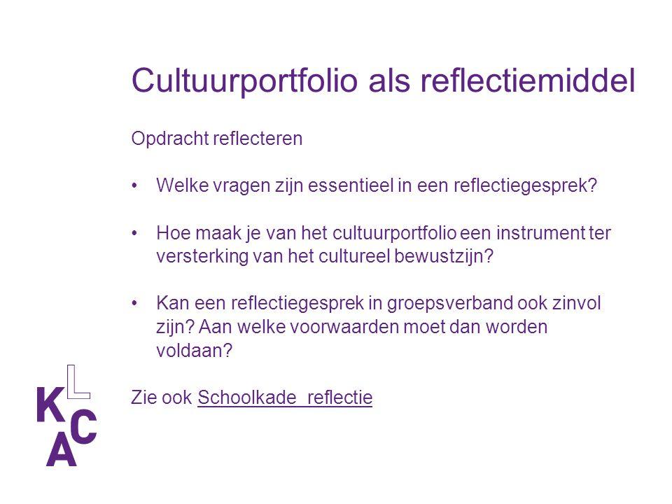 Cultuurportfolio als reflectiemiddel Opdracht reflecteren Welke vragen zijn essentieel in een reflectiegesprek.