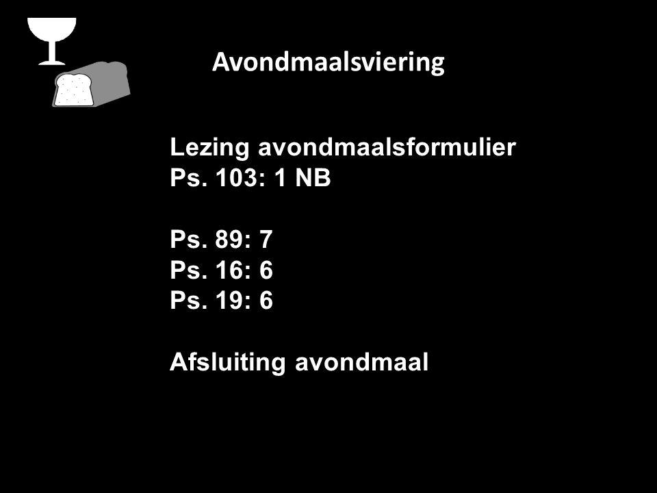 Avondmaalsviering Lezing avondmaalsformulier Ps. 103: 1 NB Ps.