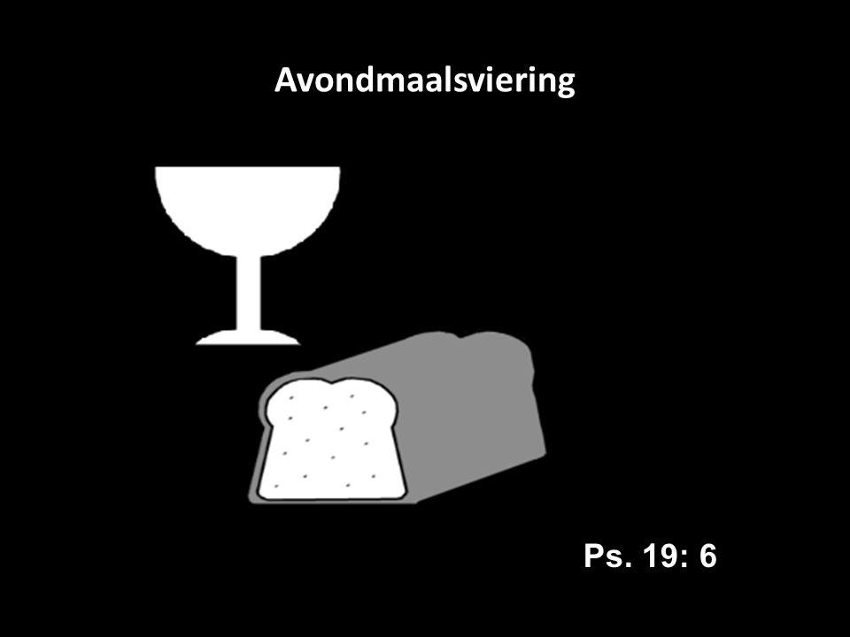 Avondmaalsviering Ps. 19: 6