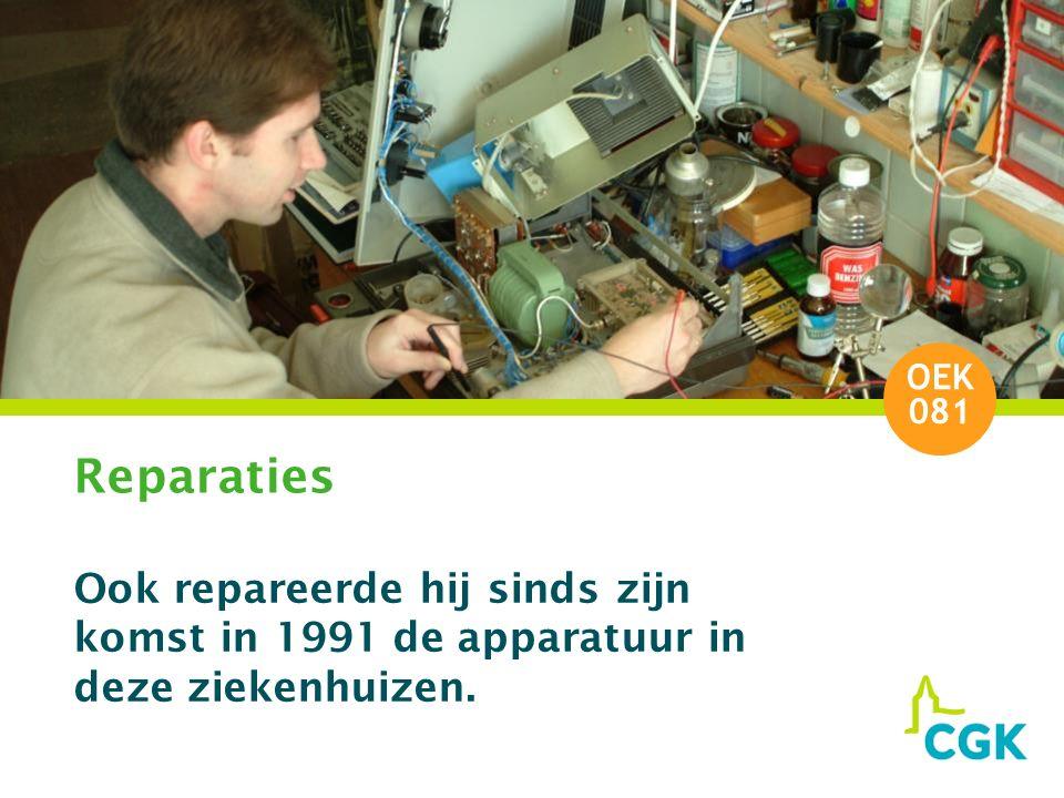 Reparaties Ook repareerde hij sinds zijn komst in 1991 de apparatuur in deze ziekenhuizen. OEK 081
