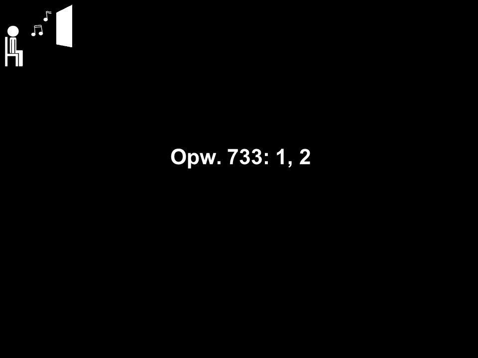 Opw. 733: 1, 2