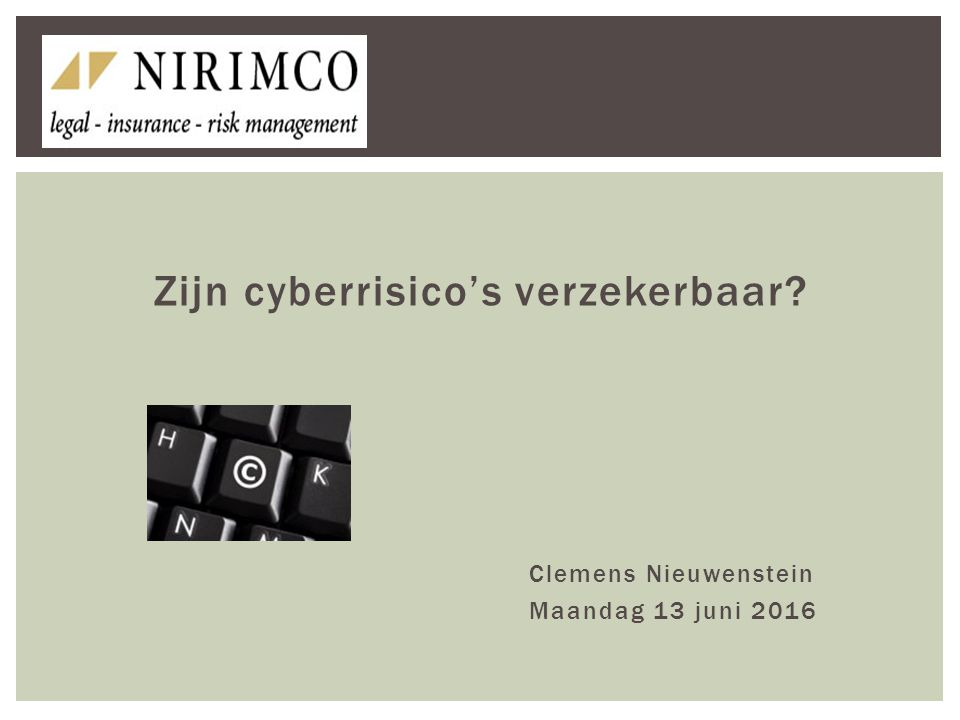 Zijn cyberrisico's verzekerbaar? Clemens Nieuwenstein Maandag 13 juni 2016