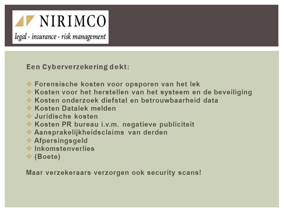 Een Cyberverzekering dekt:  Forensische kosten voor opsporen van het lek  Kosten voor het herstellen van het systeem en de beveiliging  Kosten onde