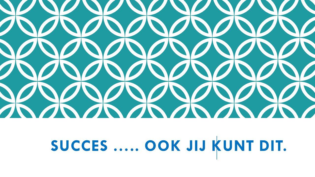 SUCCES ….. OOK JIJ KUNT DIT.