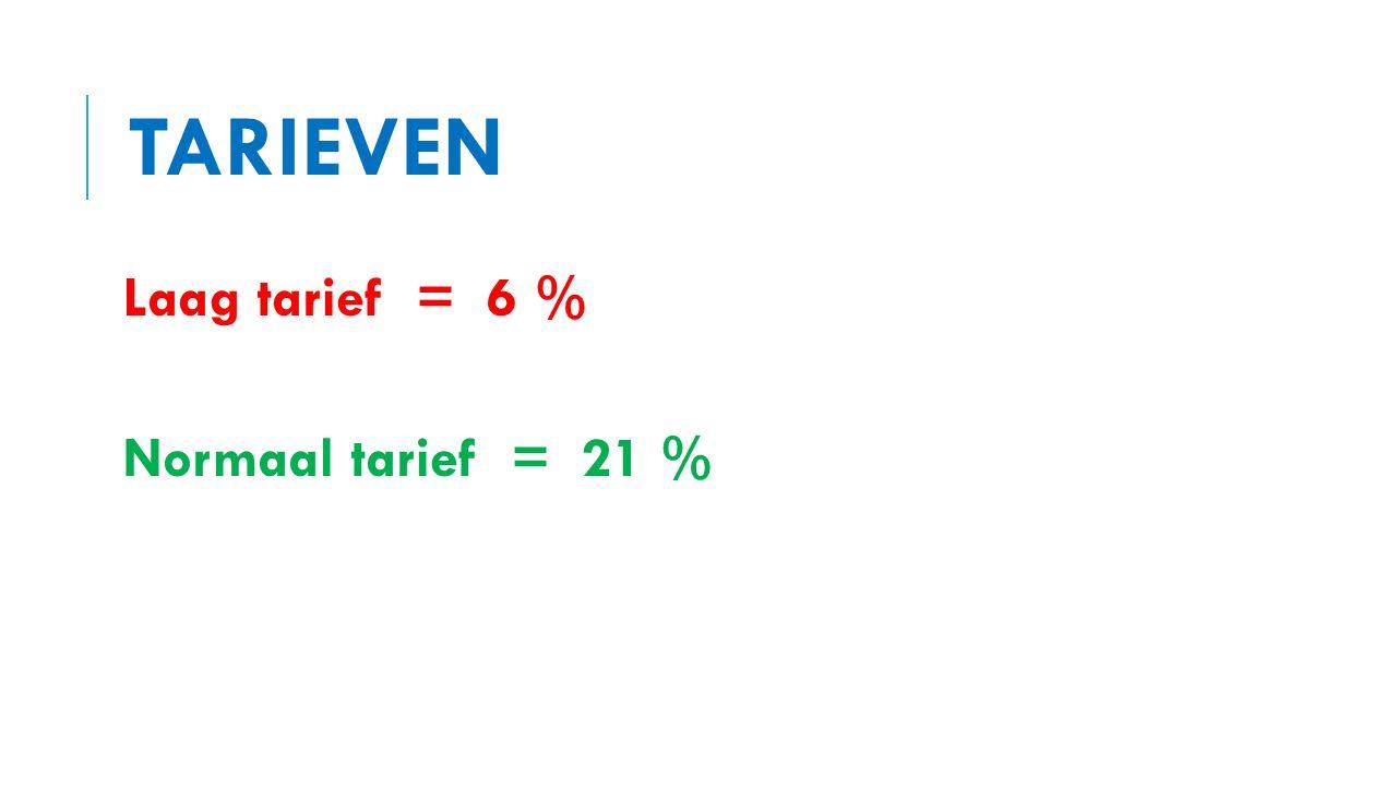 TARIEVEN Laag tarief = 6 % Normaal tarief = 21 %