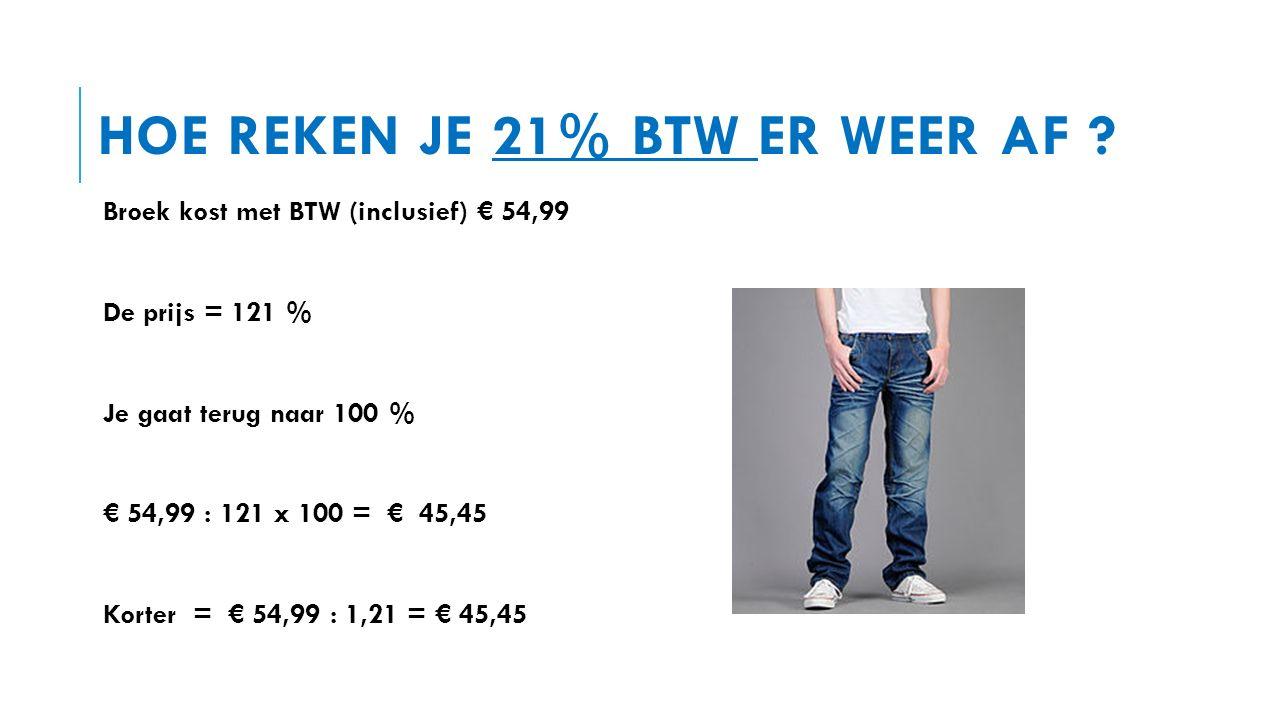 HOE REKEN JE 21% BTW ER WEER AF .