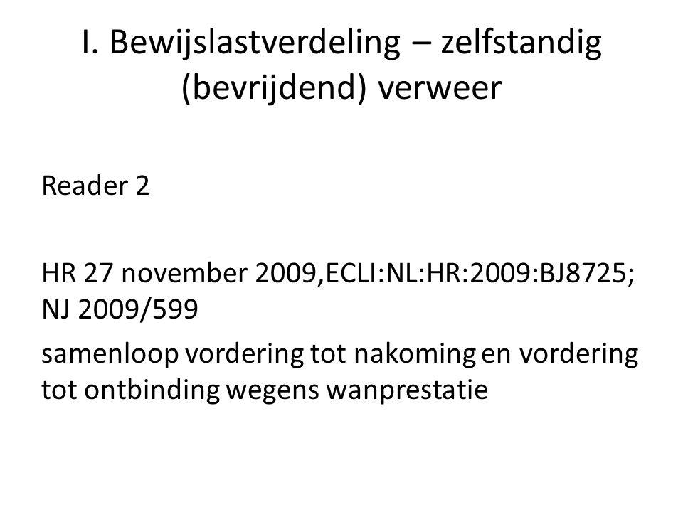 I. Bewijslastverdeling – zelfstandig (bevrijdend) verweer Reader 2 HR 27 november 2009,ECLI:NL:HR:2009:BJ8725; NJ 2009/599 samenloop vordering tot nak