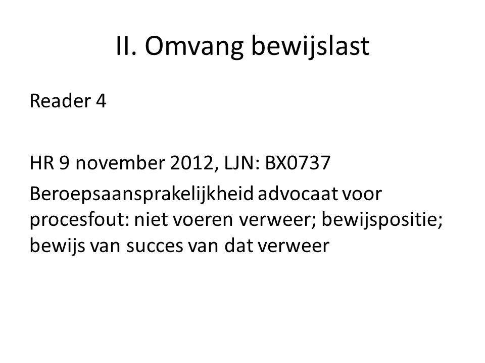 II. Omvang bewijslast Reader 4 HR 9 november 2012, LJN: BX0737 Beroepsaansprakelijkheid advocaat voor procesfout: niet voeren verweer; bewijspositie;