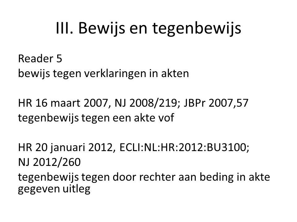 III. Bewijs en tegenbewijs Reader 5 bewijs tegen verklaringen in akten HR 16 maart 2007, NJ 2008/219; JBPr 2007,57 tegenbewijs tegen een akte vof HR 2