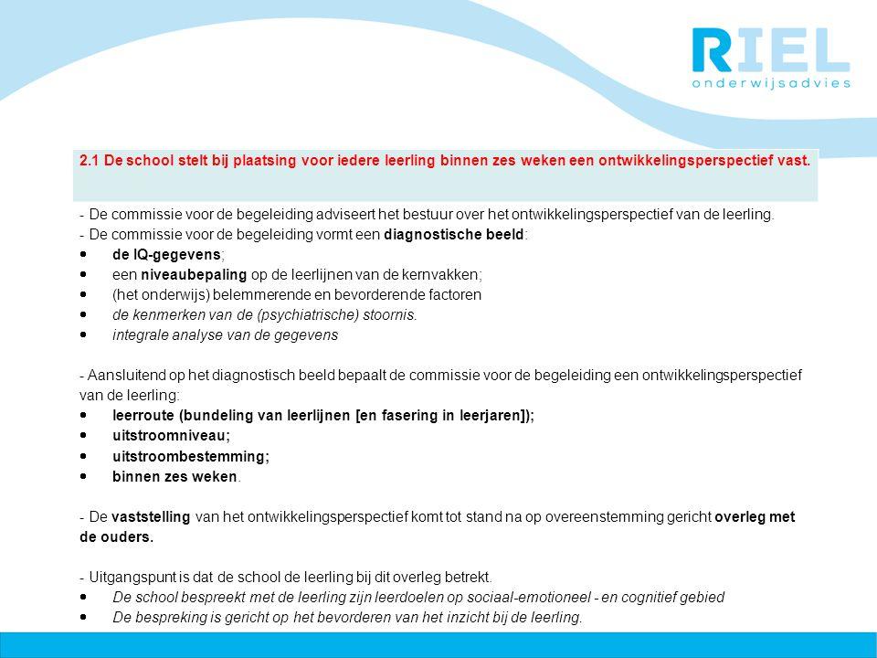 2.1 De school stelt bij plaatsing voor iedere leerling binnen zes weken een ontwikkelingsperspectief vast.