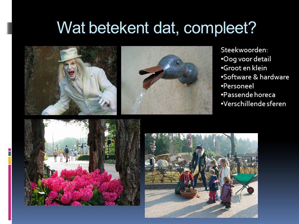Wat betekent dat, compleet? Steekwoorden: Oog voor detail Groot en klein Software & hardware Personeel Passende horeca Verschillende sferen