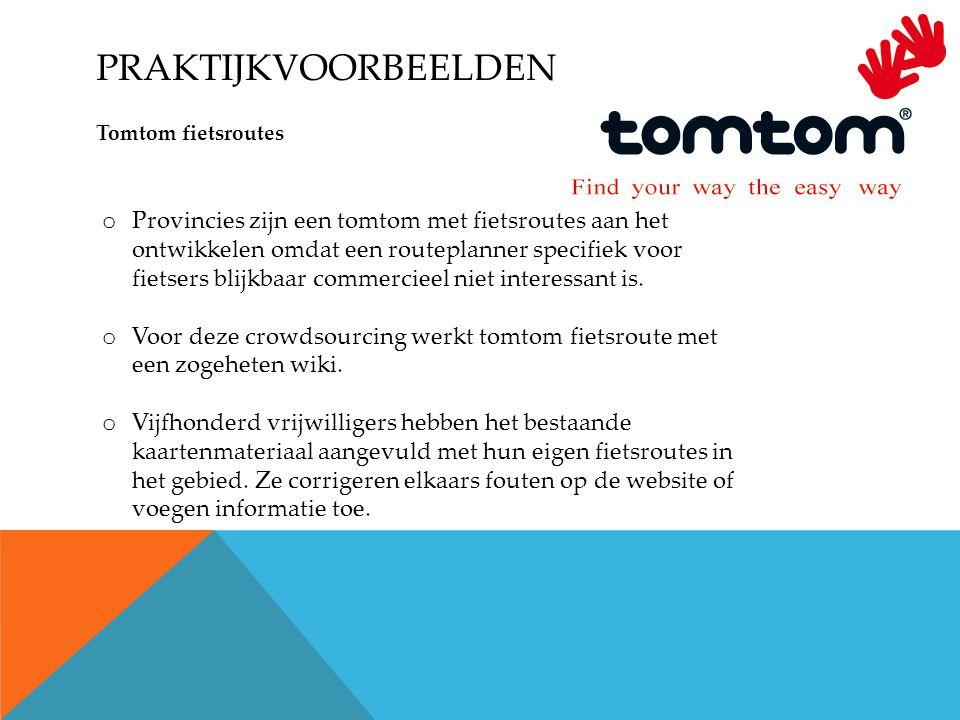 PRAKTIJKVOORBEELDEN Tomtom fietsroutes o Provincies zijn een tomtom met fietsroutes aan het ontwikkelen omdat een routeplanner specifiek voor fietsers blijkbaar commercieel niet interessant is.