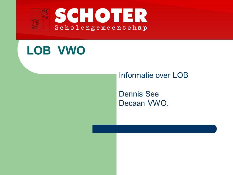 LOB VWO Informatie over LOB Dennis See Decaan VWO.