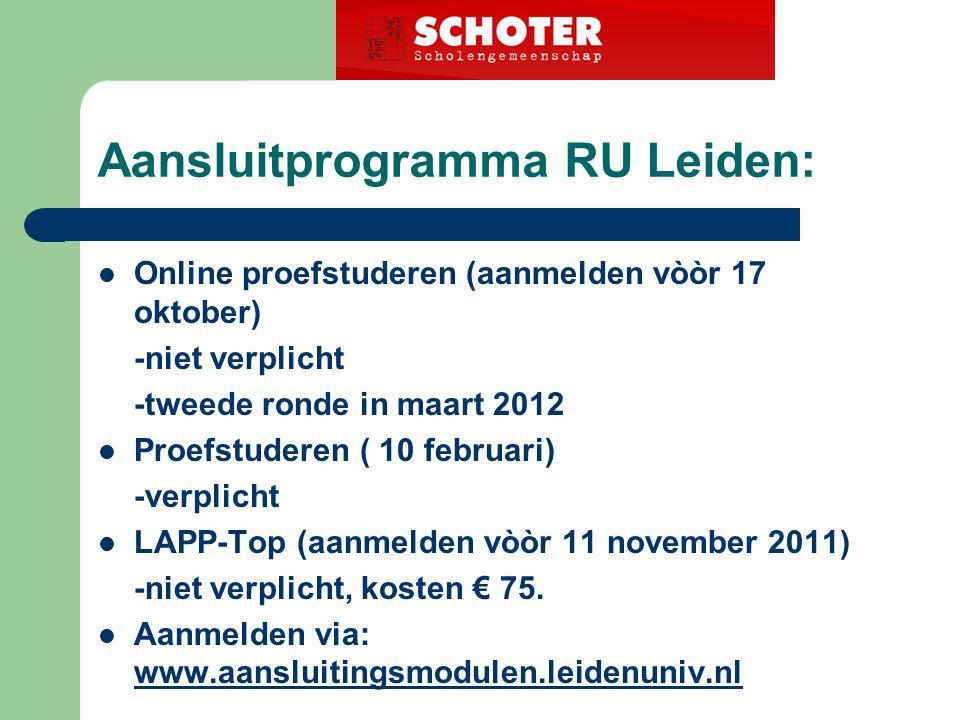 Aansluitprogramma RU Leiden: Online proefstuderen (aanmelden vòòr 17 oktober) -niet verplicht -tweede ronde in maart 2012 Proefstuderen ( 10 februari) -verplicht LAPP-Top (aanmelden vòòr 11 november 2011) -niet verplicht, kosten € 75.
