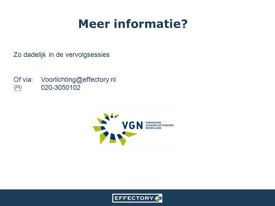 Zo dadelijk in de vervolgsessies Of via:Voorlichting@effectory.nl 020-3050102 Meer informatie?
