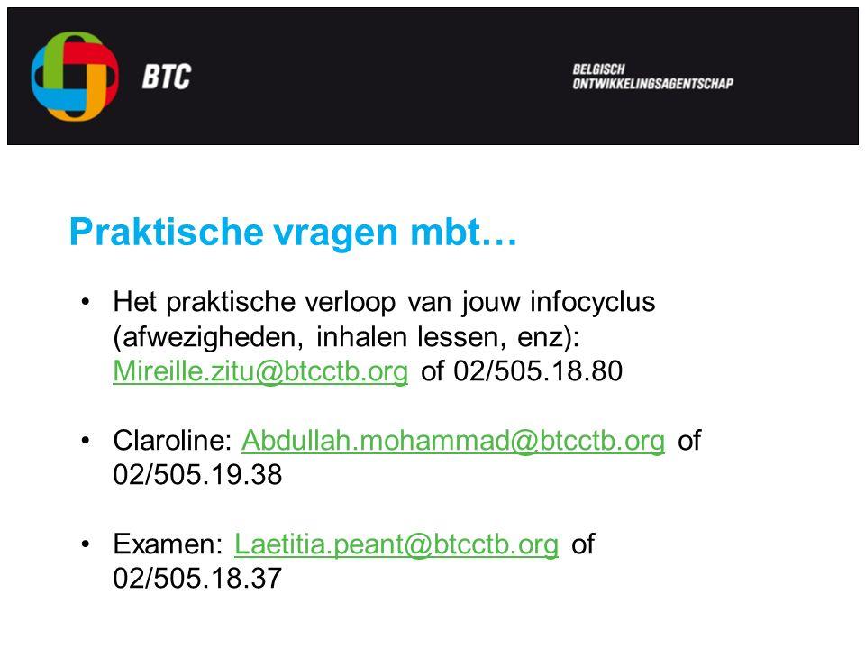 Praktische vragen mbt… Het praktische verloop van jouw infocyclus (afwezigheden, inhalen lessen, enz): Mireille.zitu@btcctb.org of 02/505.18.80 Mireille.zitu@btcctb.org Claroline: Abdullah.mohammad@btcctb.org of 02/505.19.38Abdullah.mohammad@btcctb.org Examen: Laetitia.peant@btcctb.org of 02/505.18.37Laetitia.peant@btcctb.org