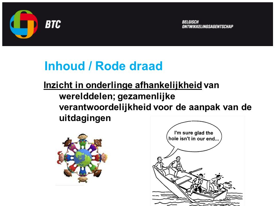 Inhoud / Rode draad Inzicht in onderlinge afhankelijkheid van werelddelen; gezamenlijke verantwoordelijkheid voor de aanpak van de uitdagingen