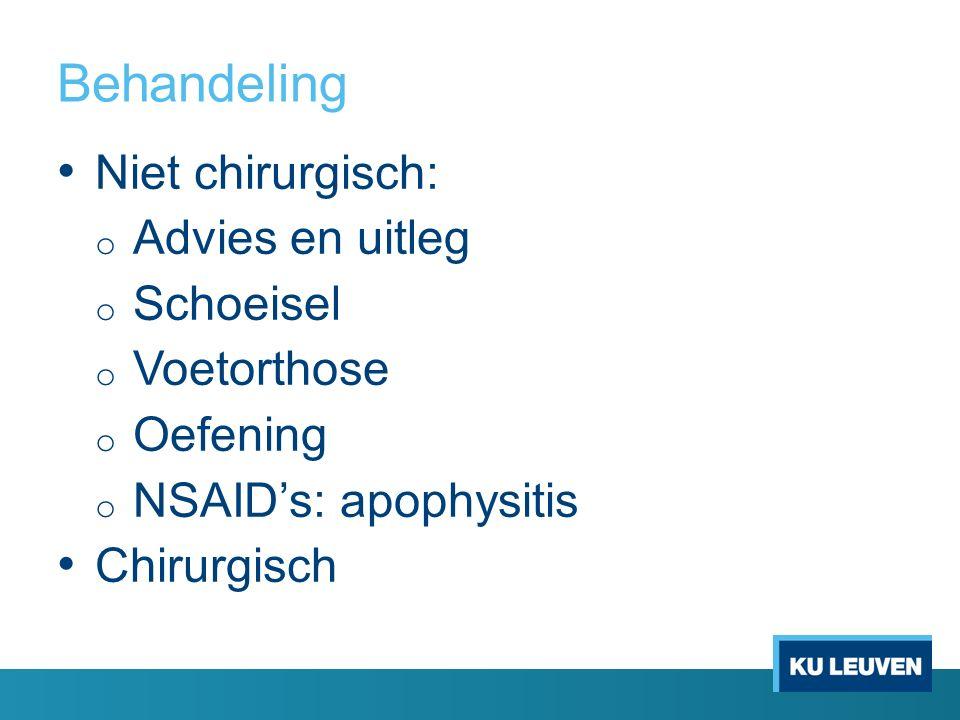Behandeling Niet chirurgisch: o Advies en uitleg o Schoeisel o Voetorthose o Oefening o NSAID's: apophysitis Chirurgisch