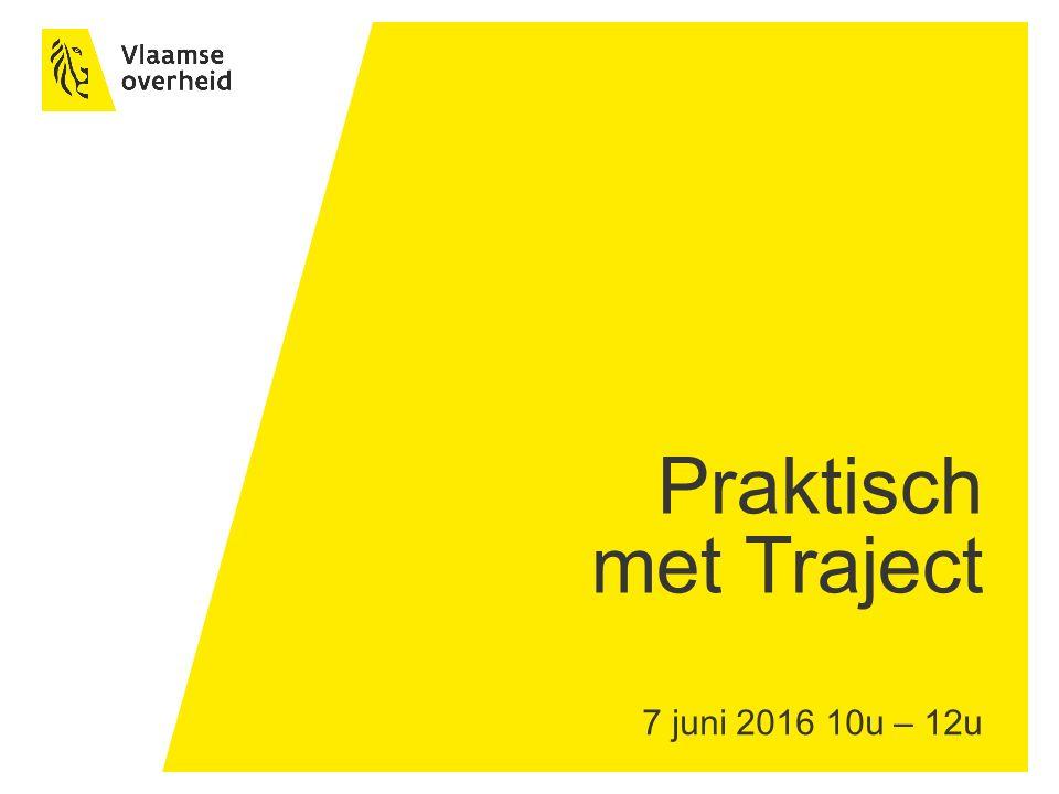 7 juni 2016 10u – 12u Praktisch met Traject