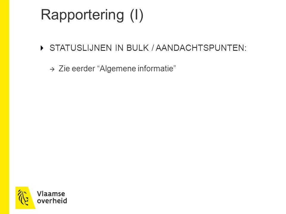 Rapportering (I) STATUSLIJNEN IN BULK / AANDACHTSPUNTEN:  Zie eerder Algemene informatie
