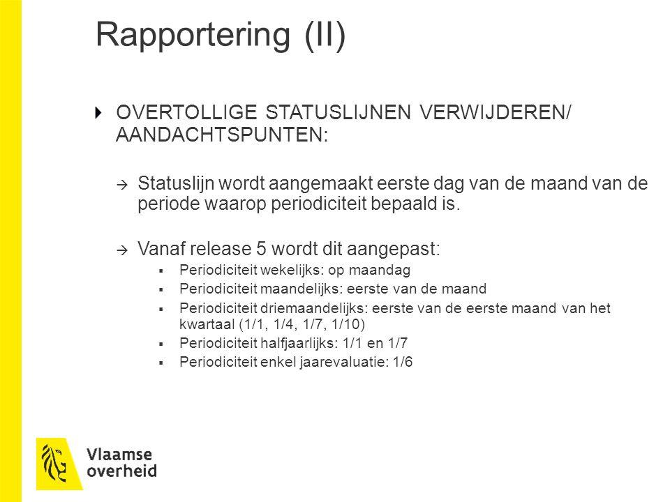 Rapportering (II) OVERTOLLIGE STATUSLIJNEN VERWIJDEREN/ AANDACHTSPUNTEN:  Statuslijn wordt aangemaakt eerste dag van de maand van de periode waarop periodiciteit bepaald is.