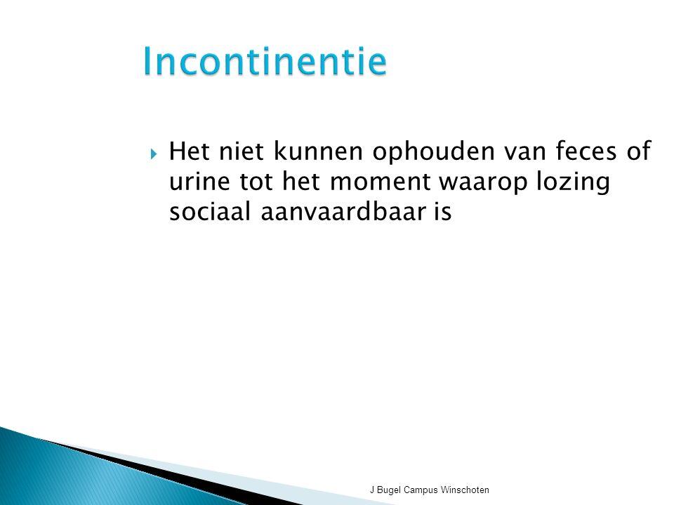 J Bugel Campus Winschoten Incontinentie  Het niet kunnen ophouden van feces of urine tot het moment waarop lozing sociaal aanvaardbaar is