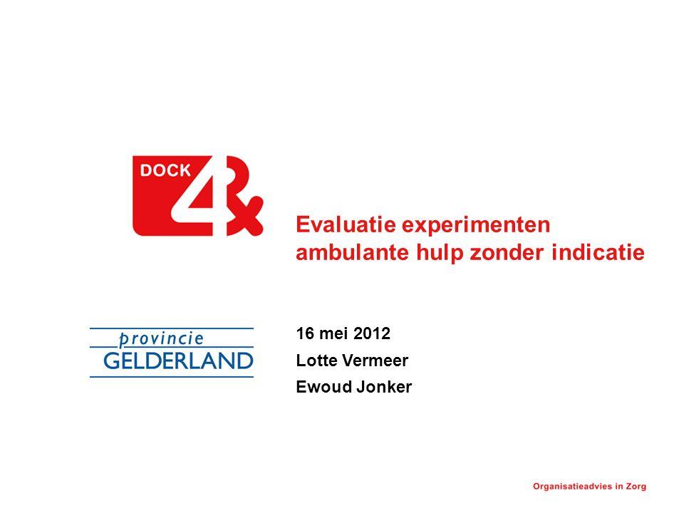 Evaluatie experimenten ambulante hulp zonder indicatie 16 mei 2012 Lotte Vermeer Ewoud Jonker