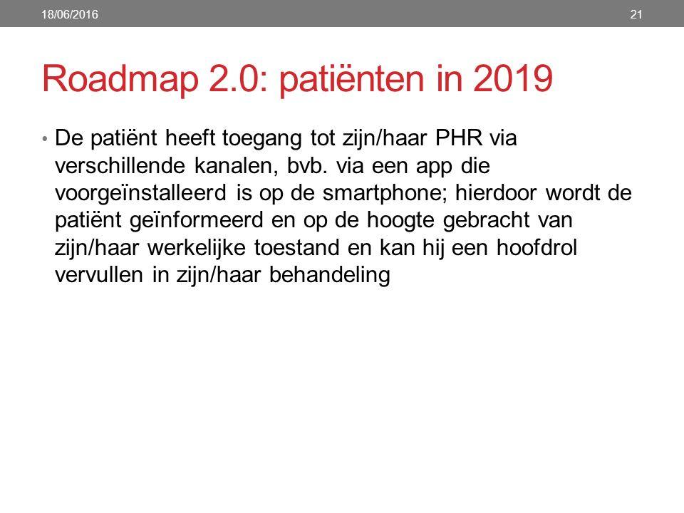 Roadmap 2.0: patiënten in 2019 De patiënt heeft toegang tot zijn/haar PHR via verschillende kanalen, bvb. via een app die voorgeïnstalleerd is op de s