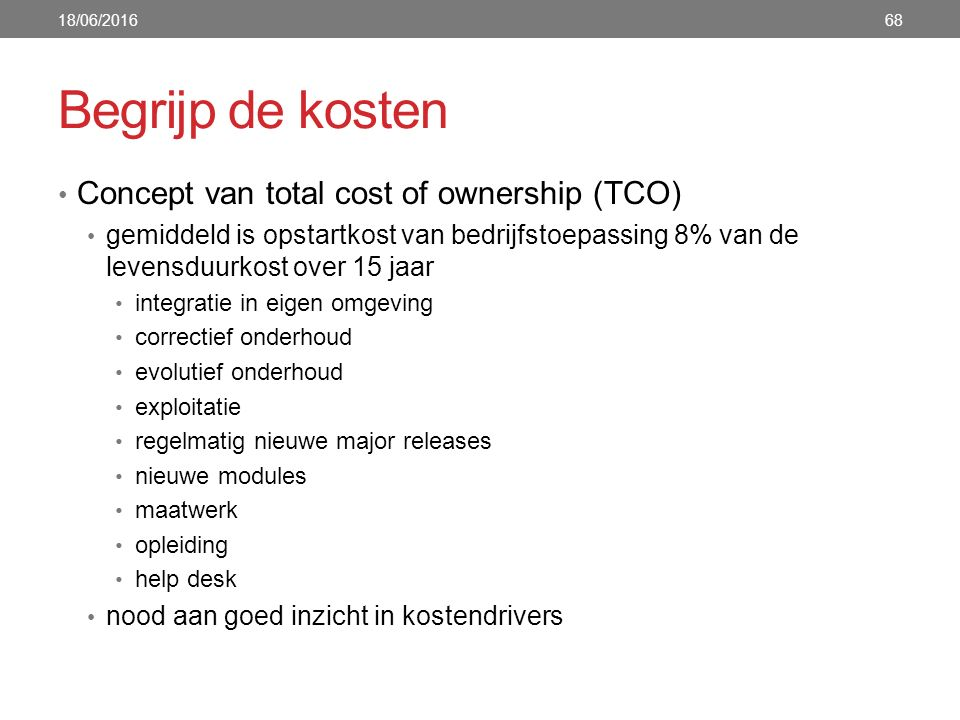 Begrijp de kosten Concept van total cost of ownership (TCO) gemiddeld is opstartkost van bedrijfstoepassing 8% van de levensduurkost over 15 jaar inte