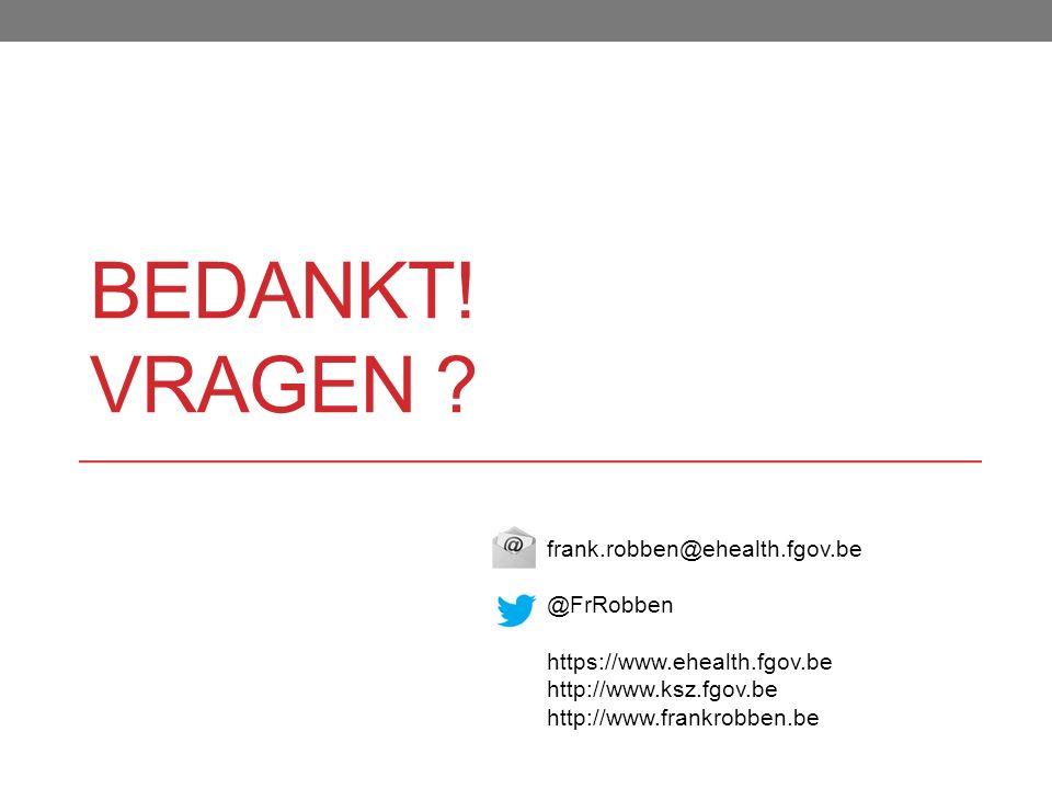 frank.robben@ehealth.fgov.be @FrRobben https://www.ehealth.fgov.be http://www.ksz.fgov.be http://www.frankrobben.be BEDANKT! VRAGEN ?