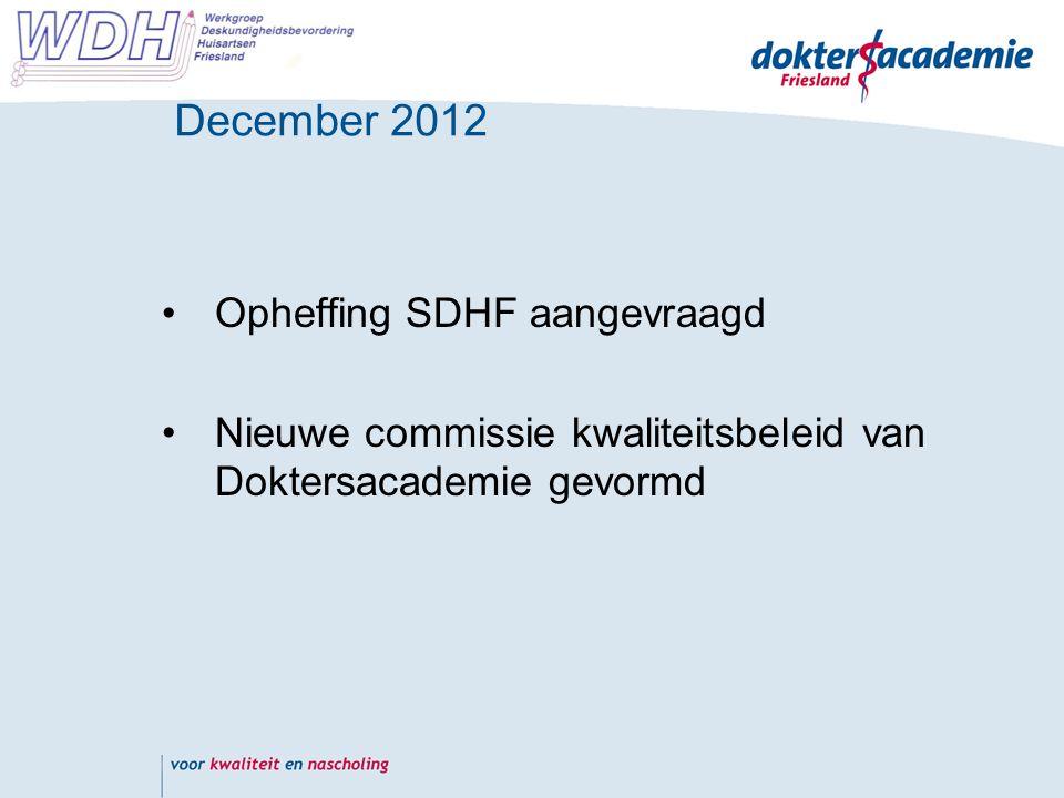 December 2012 Opheffing SDHF aangevraagd Nieuwe commissie kwaliteitsbeleid van Doktersacademie gevormd