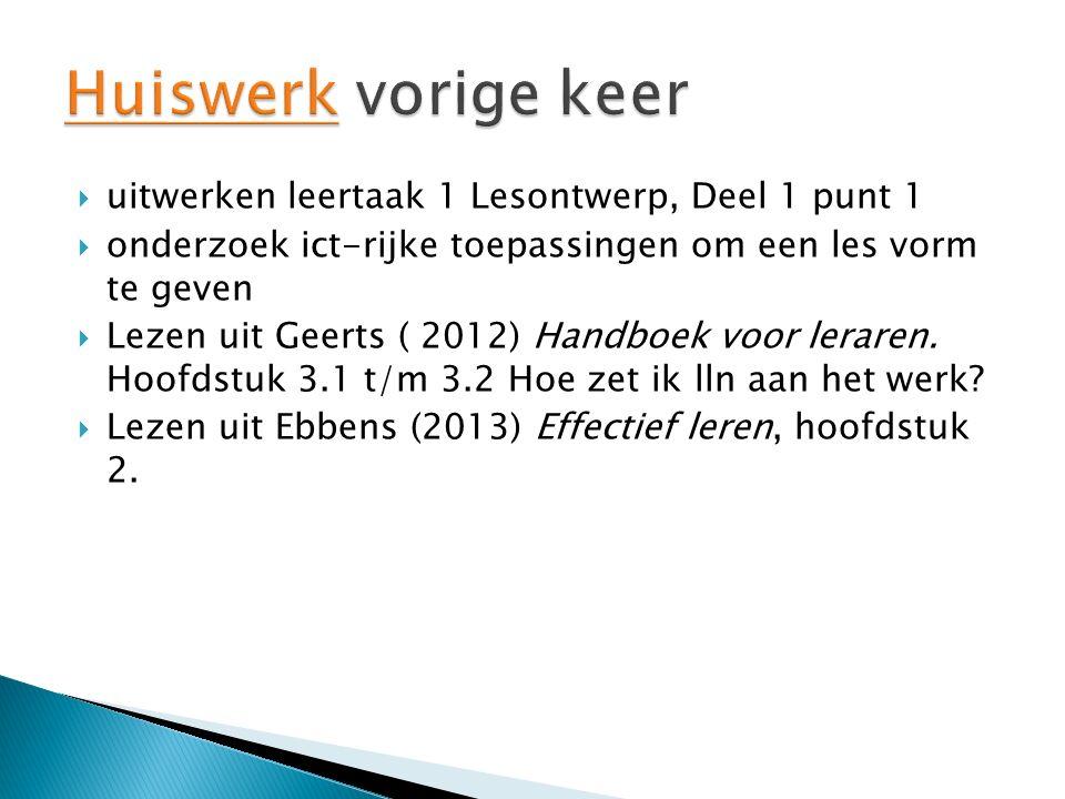  uitwerken leertaak 1 Lesontwerp, Deel 1 punt 1  onderzoek ict-rijke toepassingen om een les vorm te geven  Lezen uit Geerts ( 2012) Handboek voor leraren.