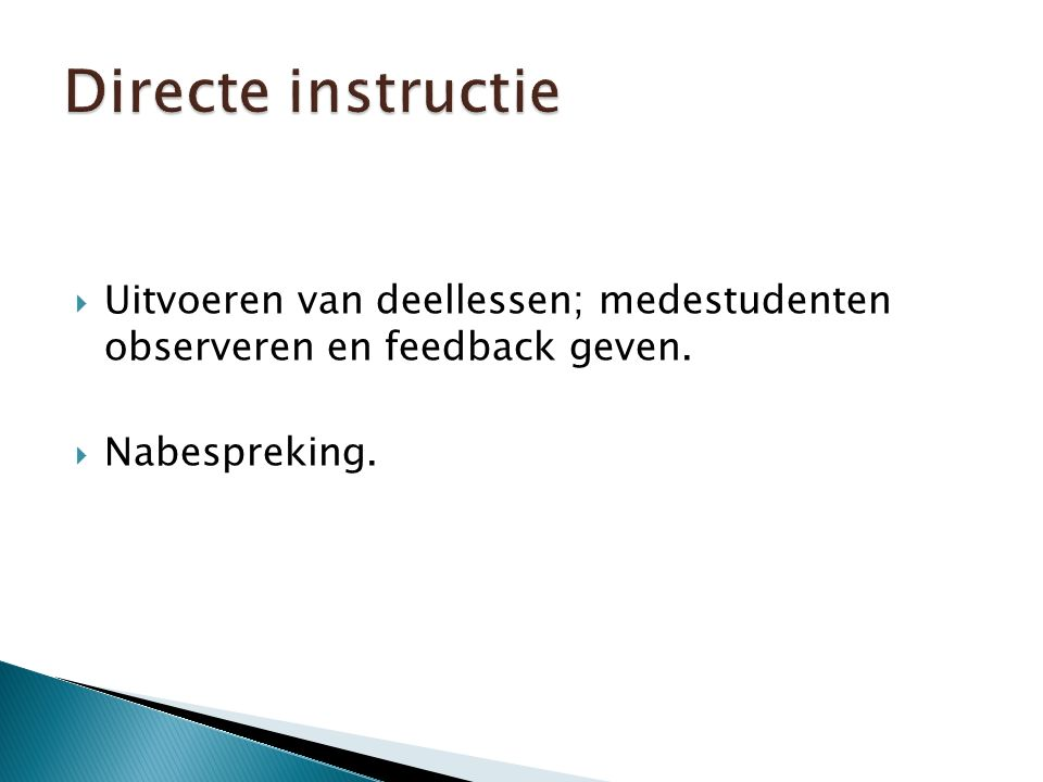  Uitvoeren van deellessen; medestudenten observeren en feedback geven.  Nabespreking.