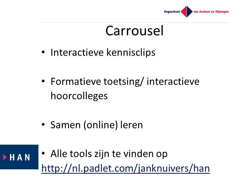 Carrousel Interactieve kennisclips Formatieve toetsing/ interactieve hoorcolleges Samen (online) leren Alle tools zijn te vinden op http://nl.padlet.com/janknuivers/han