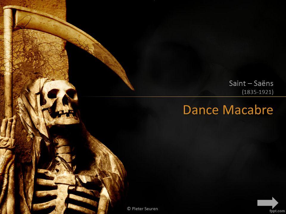 Dance Macabre Saint – Saëns (1835-1921) © Pieter Seuren