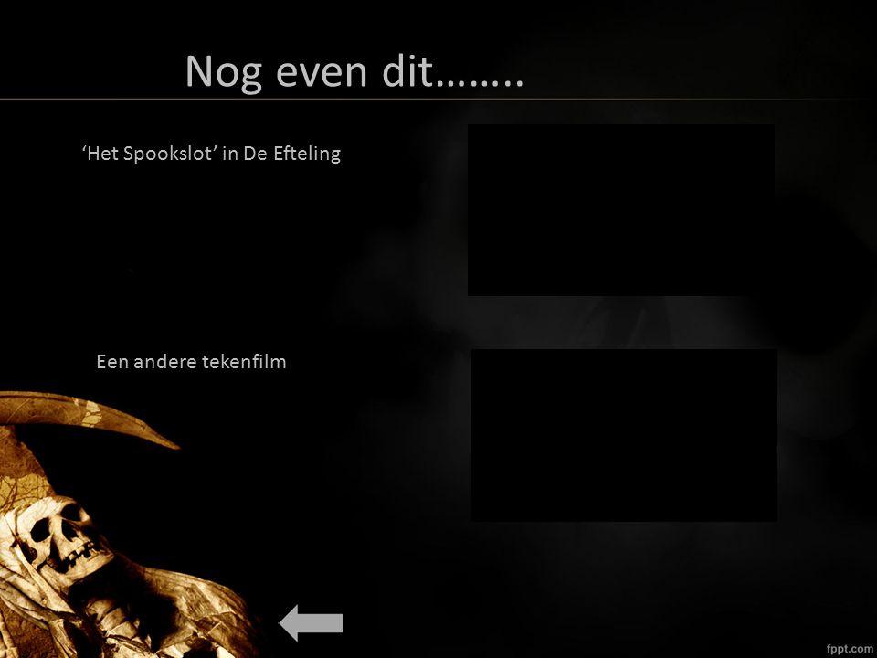 Nog even dit…….. 'Het Spookslot' in De Efteling Een andere tekenfilm