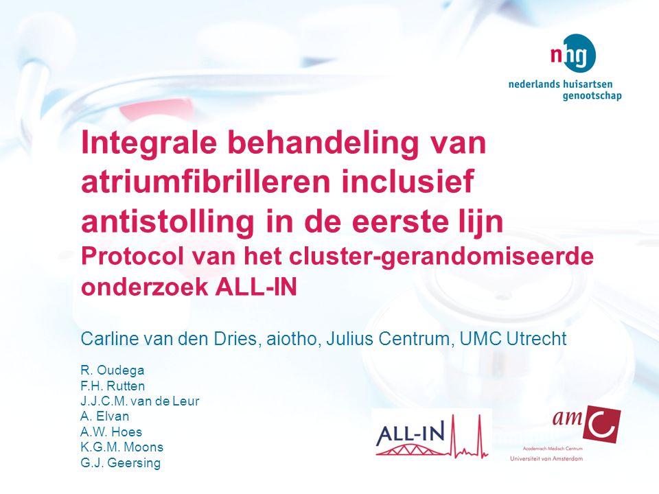 Integrale behandeling van atriumfibrilleren inclusief antistolling in de eerste lijn Protocol van het cluster-gerandomiseerde onderzoek ALL-IN Carline van den Dries, aiotho, Julius Centrum, UMC Utrecht R.