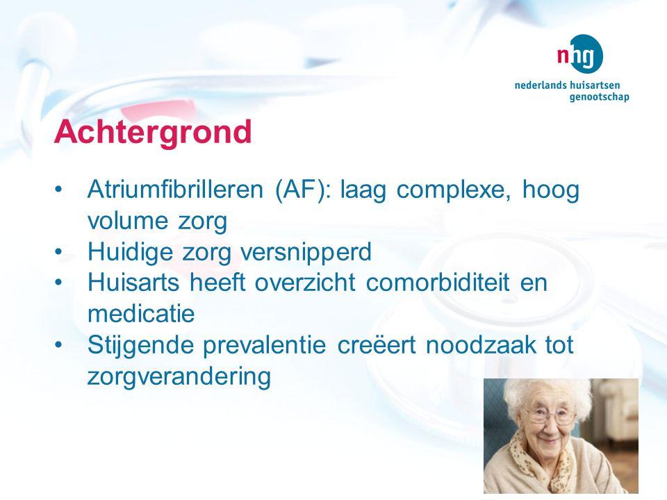 Achtergrond Atriumfibrilleren (AF): laag complexe, hoog volume zorg Huidige zorg versnipperd Huisarts heeft overzicht comorbiditeit en medicatie Stijgende prevalentie creëert noodzaak tot zorgverandering