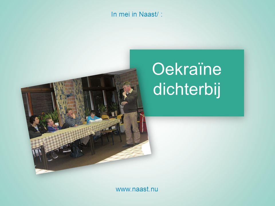 In mei in Naast/ : www.naast.nu Oekraïne dichterbij
